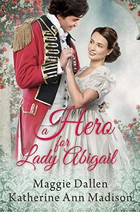 Cover of Regency Romance Novel - A Hero for Lady Abigail by Maggie Dallen and Katherine Ann Madison
