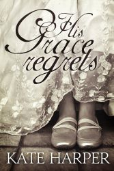 Cover of Regency Romance novel His Grace Regrets by Kate Harper